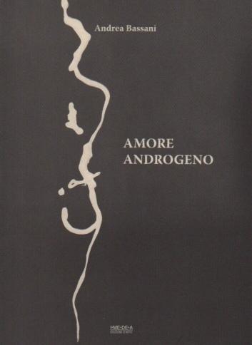 Amore androgeno di Andrea Bassani (Imedea Edizioni d'arte)