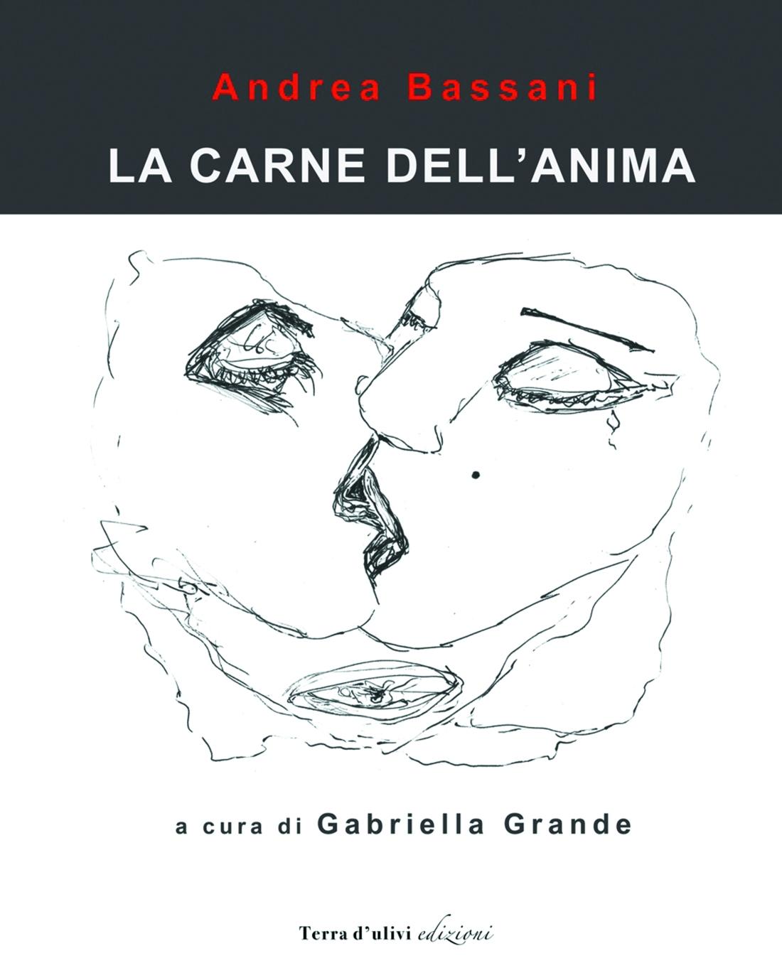 Catalogo d'Arte La carne dell'anima di Andrea Bassani. A cura di Gabriella Grande (Terra d'Ulivi Edizioni, dicembre 2017)